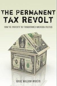 The Permanent Tax Revolt_ How the Property Tax Transformed American Politics - Isaac William Martin.jpg