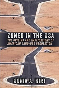 Zoned in the USA The Origins and Implications of American Land Use Regulation Sonia A Hirt 9780801479878 Amazon com Books